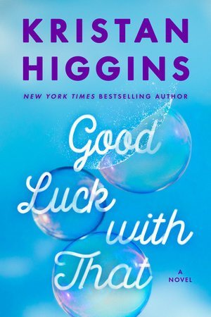 ARC Review: Good Luck With That by Kristan Higgins