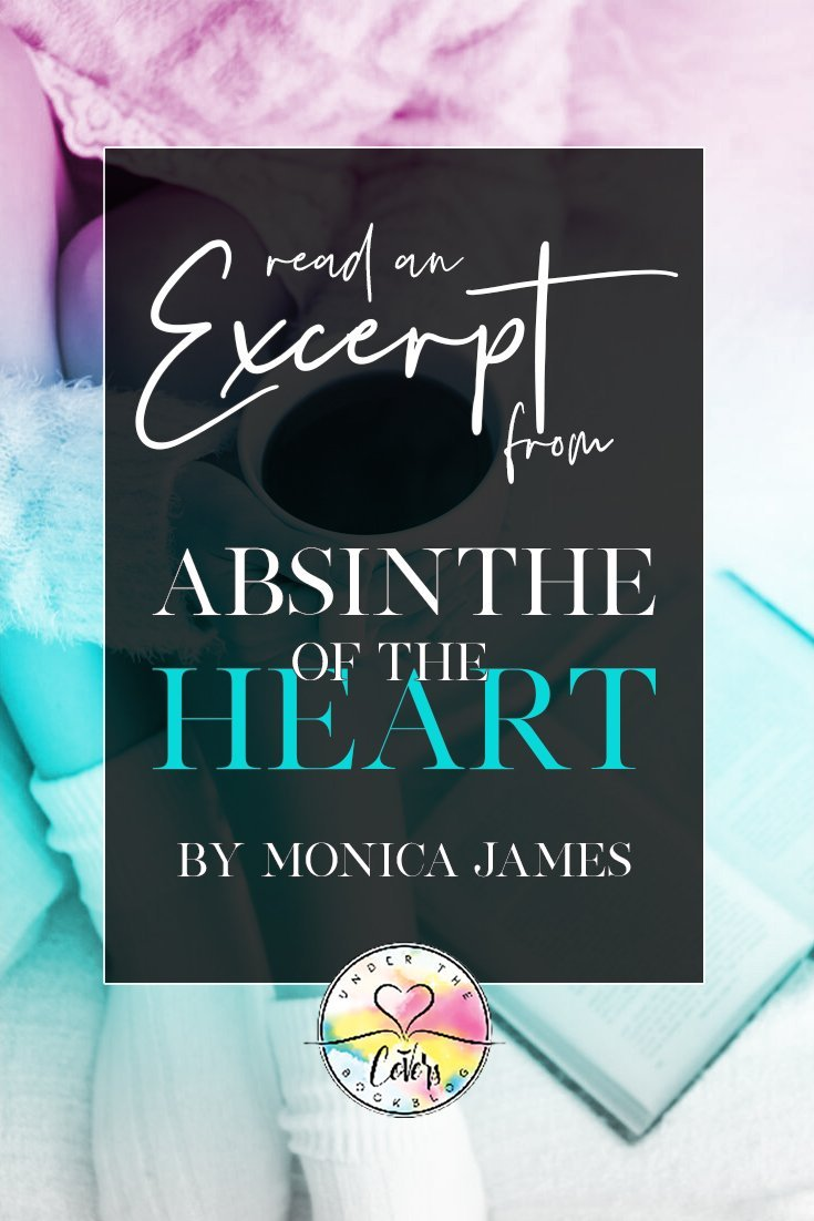 An exclusive excerpt from ABSINTHE OF THE HEART by Monica James.  A contemporary romance.