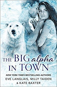 The Big Alpha in Town by Milly Taiden, Eve Langlais and Kate Baxter