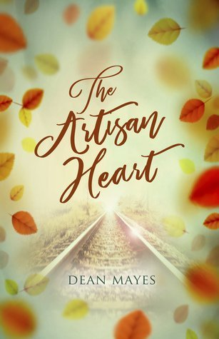 The Artisan Heart by Dean Mayes