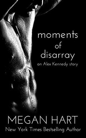 Moments of Disarray: An Alex Kennedy Story by Megan Hart