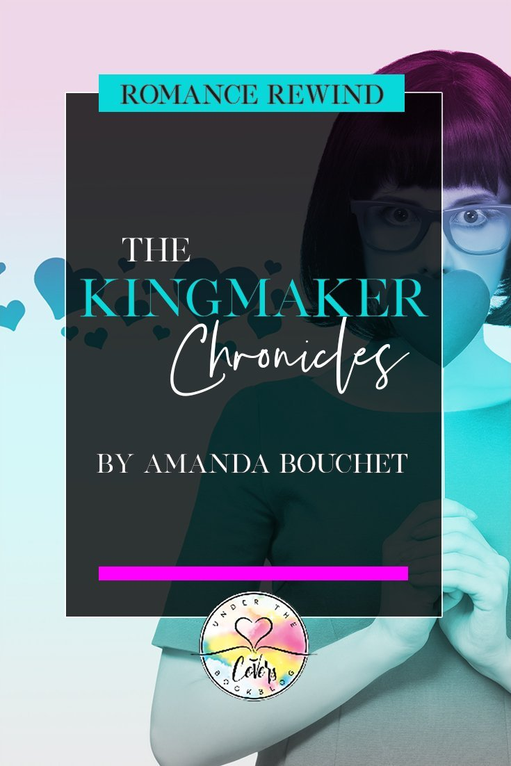 Romance Rewind: Kingmaker Chronicles by Amanda Bouchet
