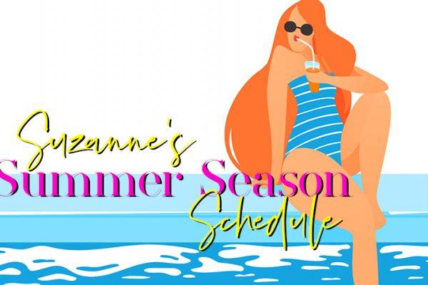 Suzanne's Summer Season Schedule