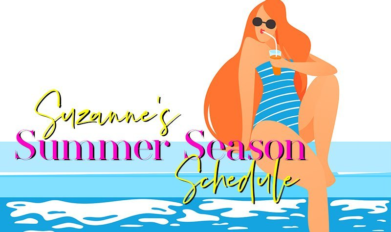 Suzanne's Summer Season Schedule