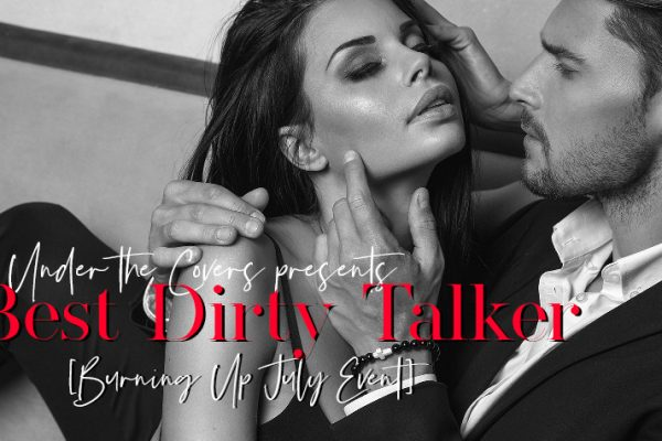 Burning Up July: Best Dirty Talker 2018