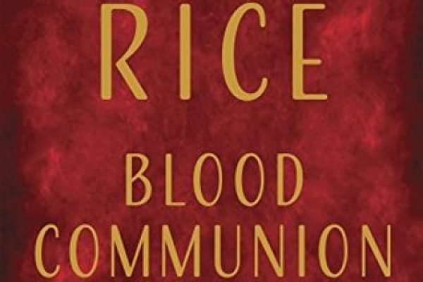 Blood Communion: A Tale of Prince Lestat by Anne Rice