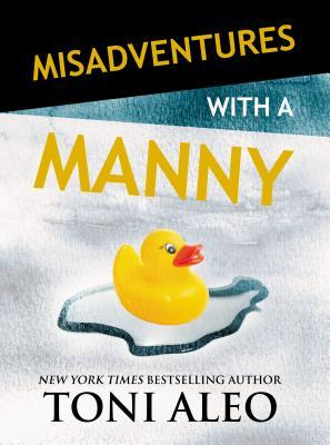 Misadventures with a Manny by Toni Aleo