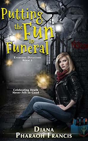 Putting the Fun in Funeral by Diana Pharaoh Francis