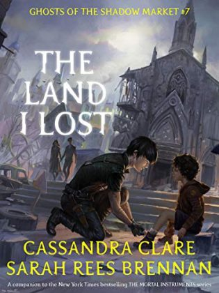 The Land I Lost by Cassandra Clare, Sarah Rees Brennan