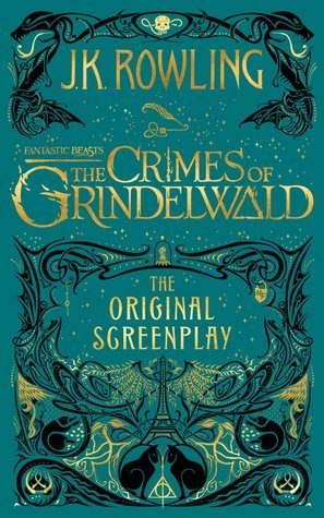 Fantastic Beasts: The Crimes of Grindelwald – The Original Screenplay by J.K. Rowling