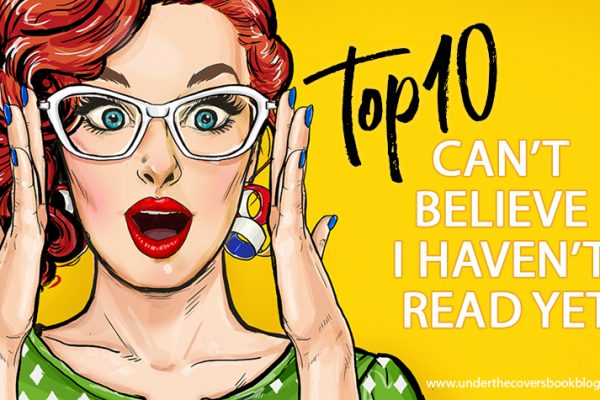 Top Ten Books I Can't Believe I Haven't Read Yet