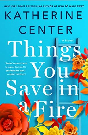 ARC Review: Things You Save in a Fire by Katherine Center