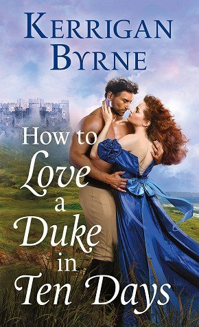 How to Love a Duke in Ten Days by Kerrigan Byrne