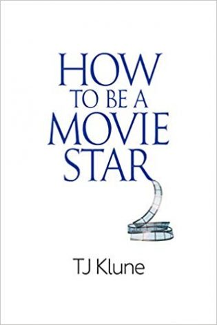 How to be a Movie Star by T.J. Klune