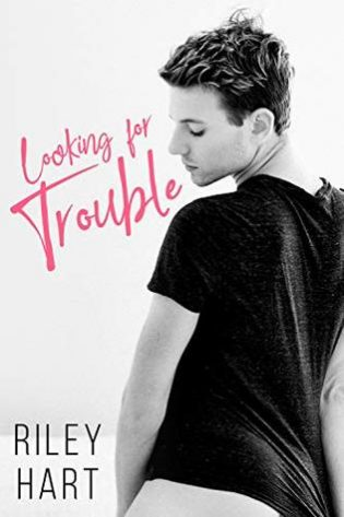 Looking for Trouble by Riley Hart