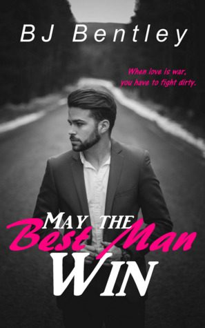 May the Best Man Win by B.J. Bentley