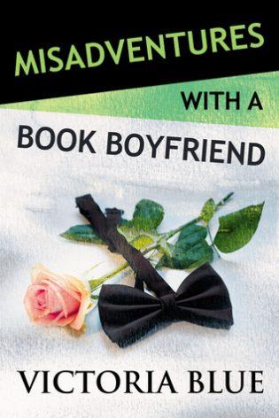 Misadventures with a Book Boyfriend by Victoria Blue