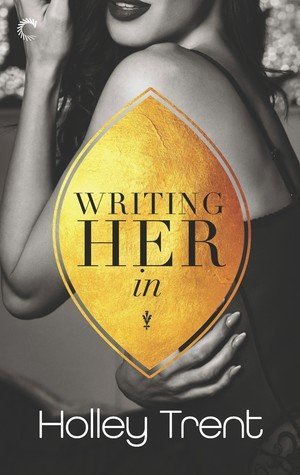 Writing Her In by Holley Trent