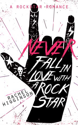 Never Fall in Love with a Rockstar by Rachel Higginson