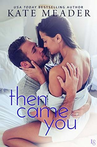 Then Came You by Kate Meader