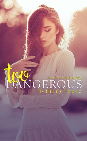 Too Dangerous by Bethany Lopez