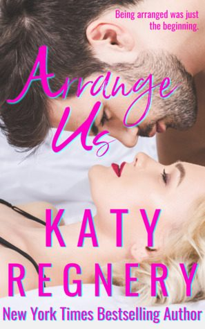 Arrange Us by Katy Regnery