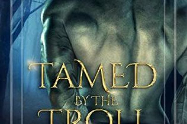 Tamed by the Troll by Tracy Lauren