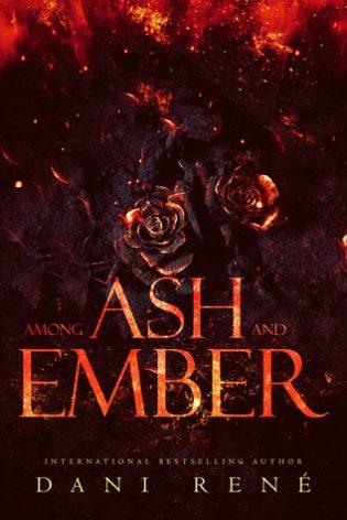 Among Ash and Ember by Dani René