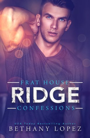 Frat House Confessions: Ridge by Bethany Lopez