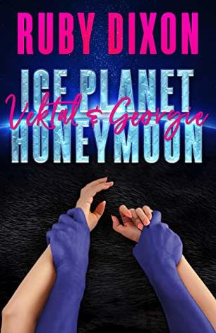 Ice Planet Honeymoon: Vektal and Georgie by Ruby Dixon