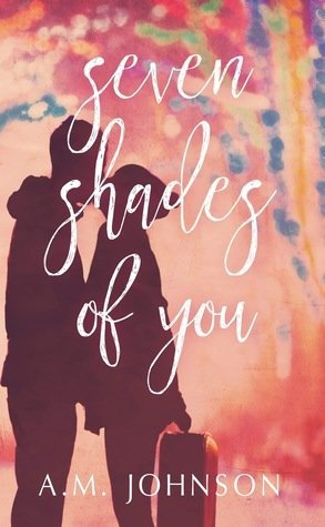 Seven Shades of You by A.M. Johnson