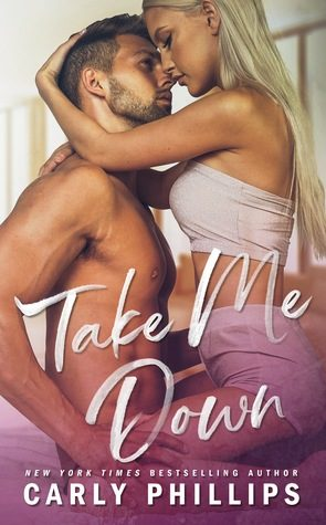 Take Me Down by Carly Phillips