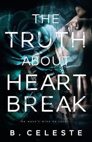 The Truth about Heartbreak by B. Celeste