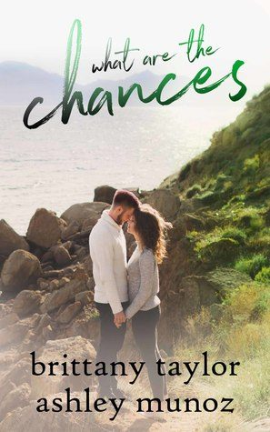 What Are The Chances by Brittany Taylor, Ashley Munoz