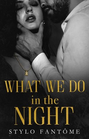 What We Do in the Night by Stylo Fantome