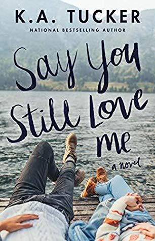 ARC Review: Say You Still Love Me by by K.A. Tucker