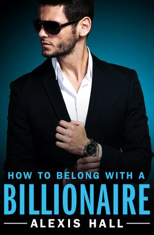 How to belong to a Billionaire by Alexis Hall