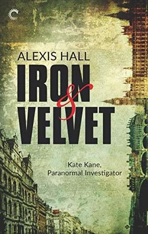 Iron and Velvet by Alexis Hall