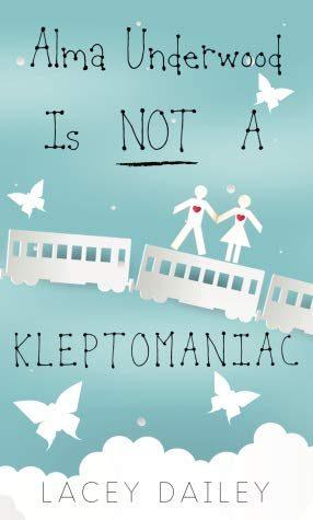 Alma Underwood Is Not A Kleptomaniac by Lacey Dailey