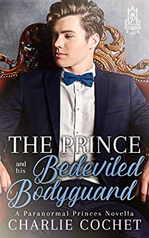 The Prince and His Bedeviled Bodyguard by Charlie Cochet