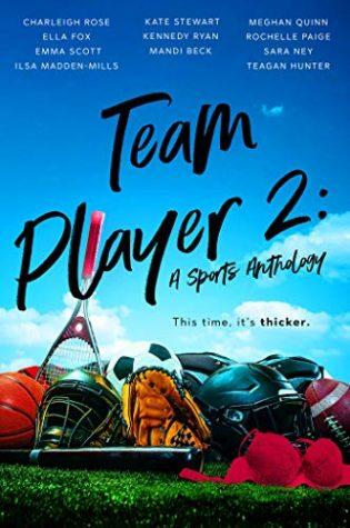 Team Player 2 by Charleigh Rose, Ella Fox, Emma Scott, Ilsa Madden-Mills, Kate Stewart, Kennedy Ryan, Mandi Beck, Meghan Quinn, Rochelle Paige, Sara Ney, Teagan Hunter