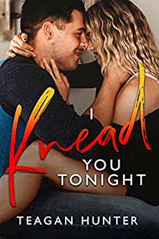 I Knead You Tonight by Teagan Hunter