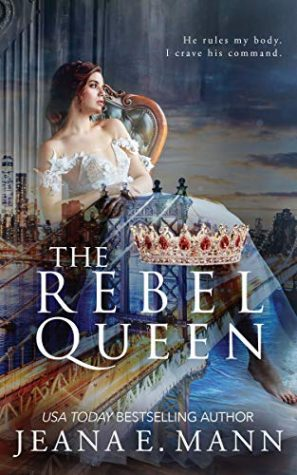 The Rebel Queen by Jeana E. Mann