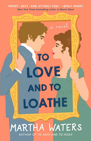 Review: To Love and To Loathe by Martha Waters